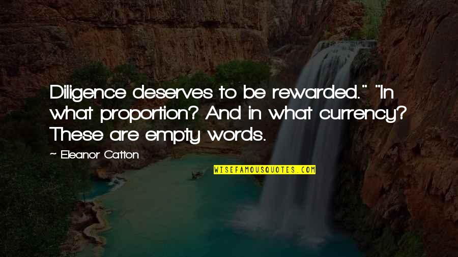 """Catton Quotes By Eleanor Catton: Diligence deserves to be rewarded."""" """"In what proportion?"""