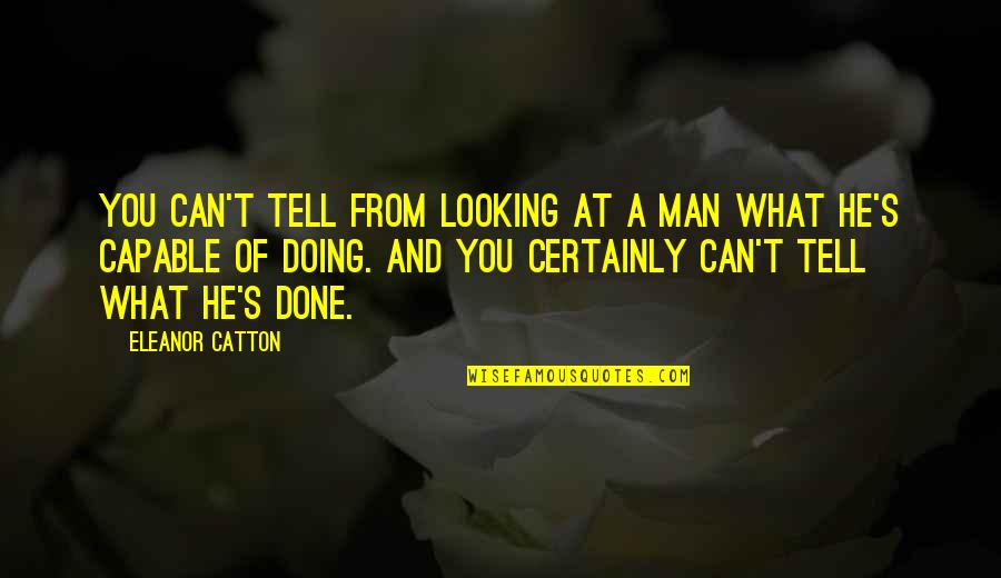 Catton Quotes By Eleanor Catton: You can't tell from looking at a man