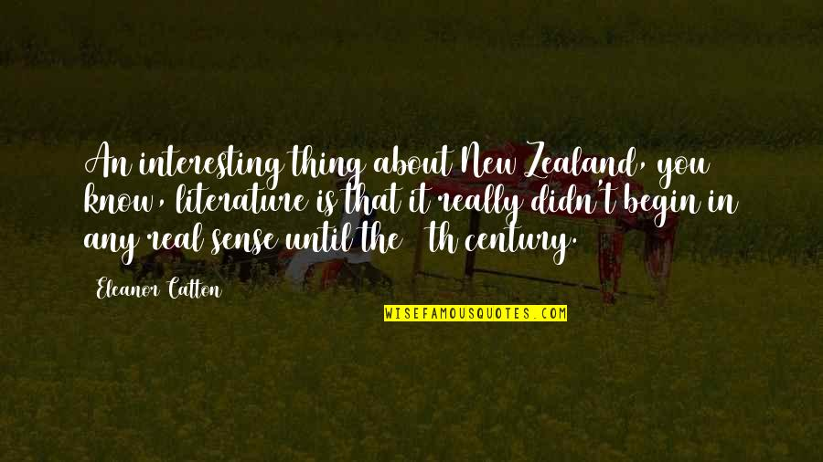 Catton Quotes By Eleanor Catton: An interesting thing about New Zealand, you know,