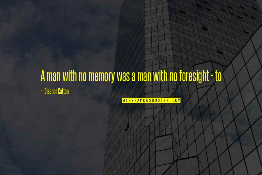 Catton Quotes By Eleanor Catton: A man with no memory was a man
