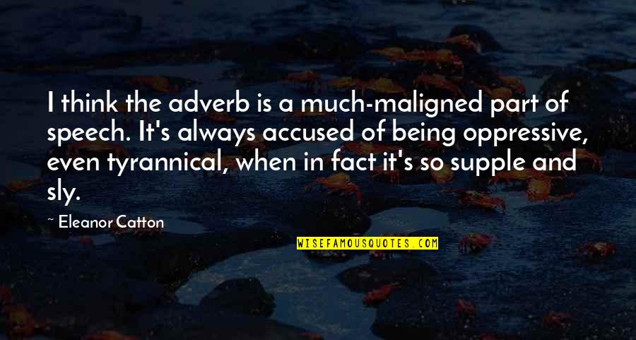 Catton Quotes By Eleanor Catton: I think the adverb is a much-maligned part