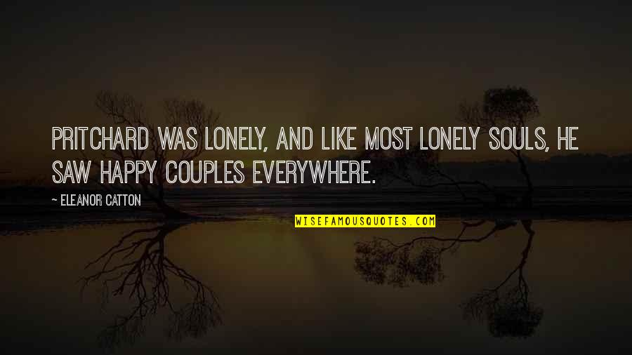 Catton Quotes By Eleanor Catton: Pritchard was lonely, and like most lonely souls,