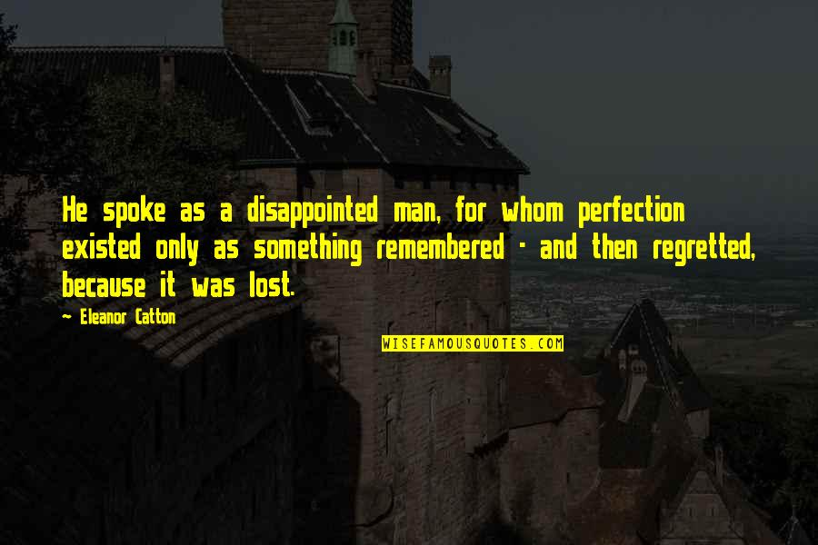 Catton Quotes By Eleanor Catton: He spoke as a disappointed man, for whom