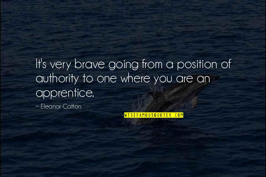Catton Quotes By Eleanor Catton: It's very brave going from a position of