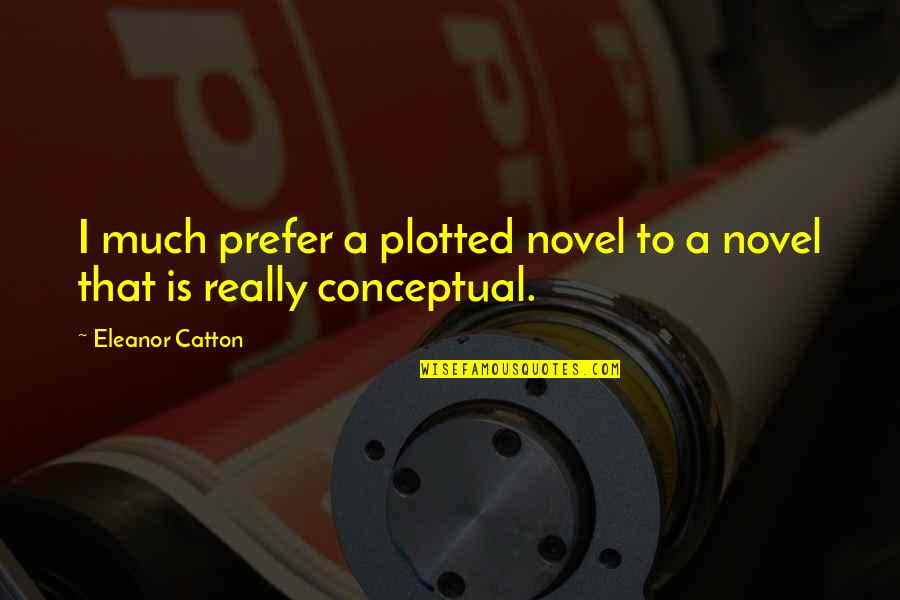 Catton Quotes By Eleanor Catton: I much prefer a plotted novel to a
