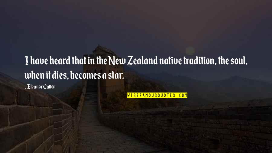 Catton Quotes By Eleanor Catton: I have heard that in the New Zealand