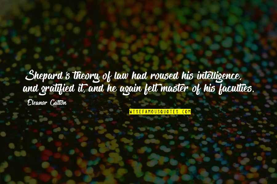 Catton Quotes By Eleanor Catton: Shepard's theory of law had roused his intelligence,