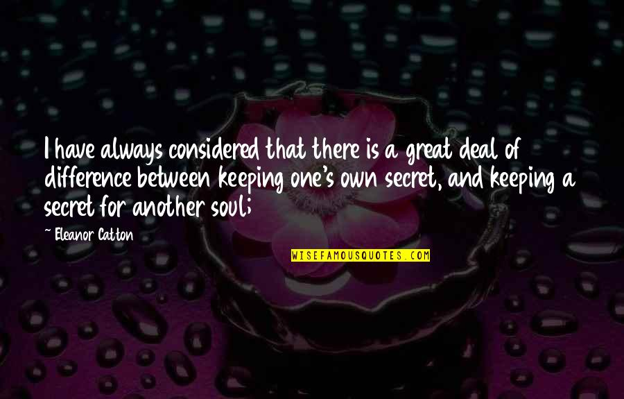 Catton Quotes By Eleanor Catton: I have always considered that there is a