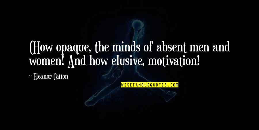 Catton Quotes By Eleanor Catton: (How opaque, the minds of absent men and