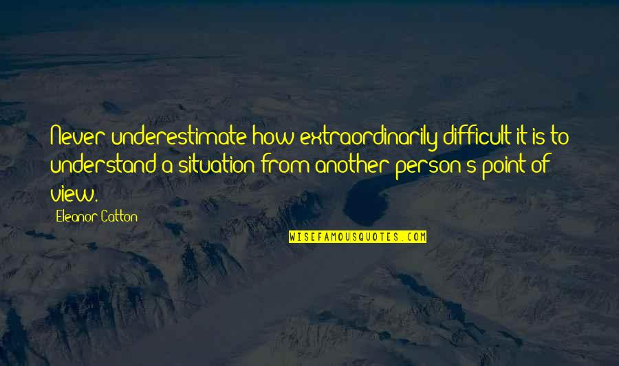 Catton Quotes By Eleanor Catton: Never underestimate how extraordinarily difficult it is to