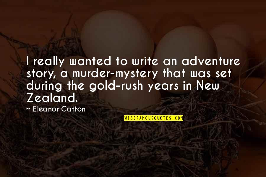 Catton Quotes By Eleanor Catton: I really wanted to write an adventure story,