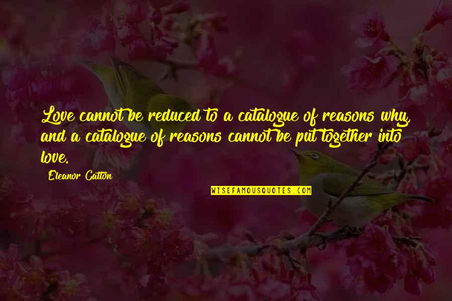 Catton Quotes By Eleanor Catton: Love cannot be reduced to a catalogue of