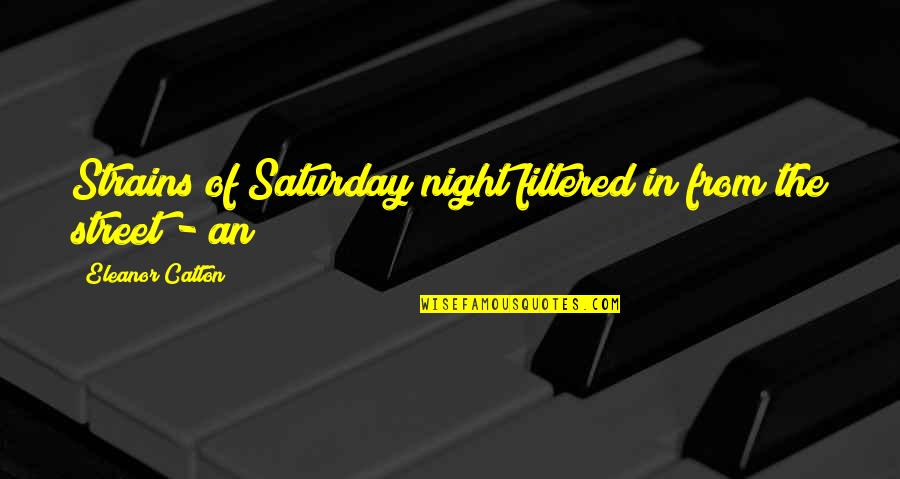 Catton Quotes By Eleanor Catton: Strains of Saturday night filtered in from the