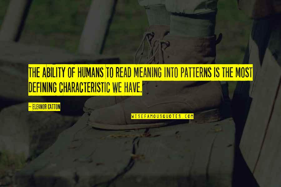 Catton Quotes By Eleanor Catton: The ability of humans to read meaning into