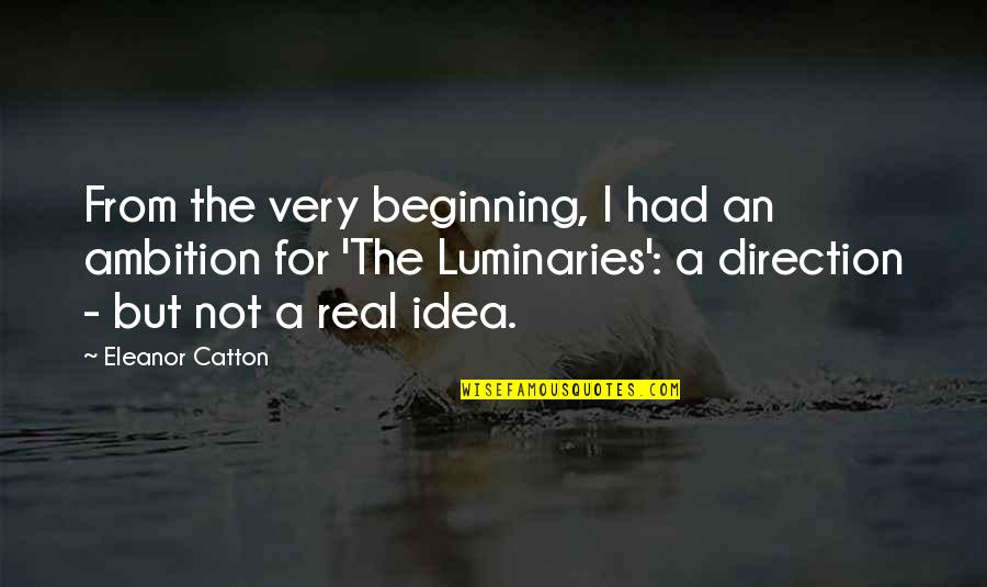 Catton Quotes By Eleanor Catton: From the very beginning, I had an ambition