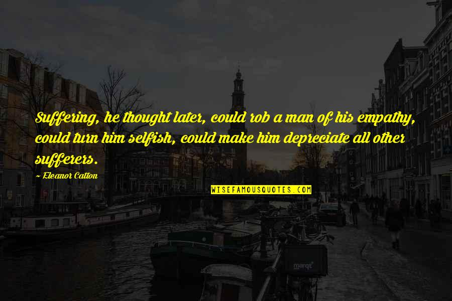 Catton Quotes By Eleanor Catton: Suffering, he thought later, could rob a man
