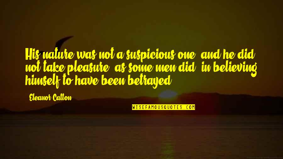 Catton Quotes By Eleanor Catton: His nature was not a suspicious one, and