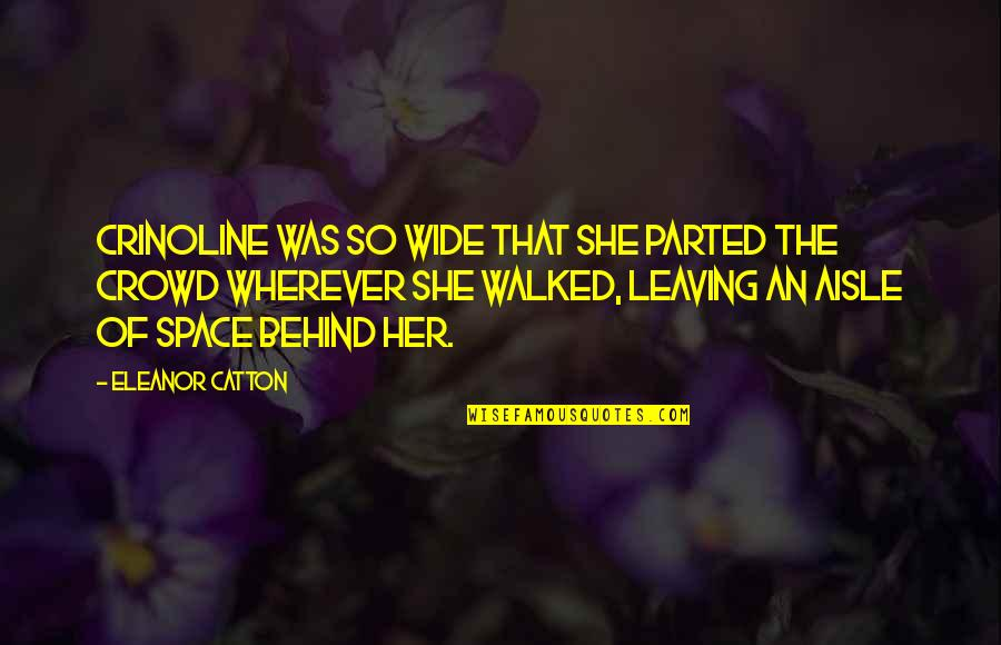 Catton Quotes By Eleanor Catton: Crinoline was so wide that she parted the