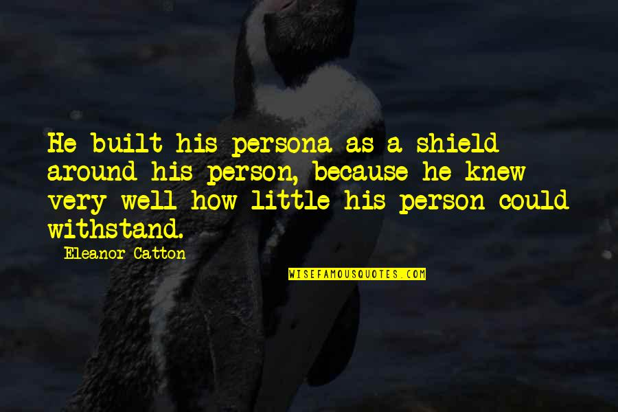 Catton Quotes By Eleanor Catton: He built his persona as a shield around