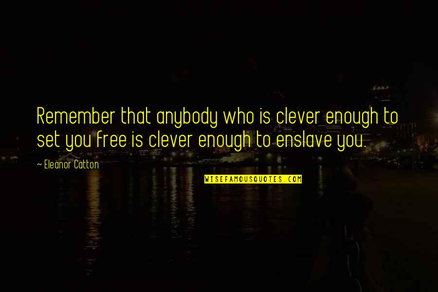 Catton Quotes By Eleanor Catton: Remember that anybody who is clever enough to