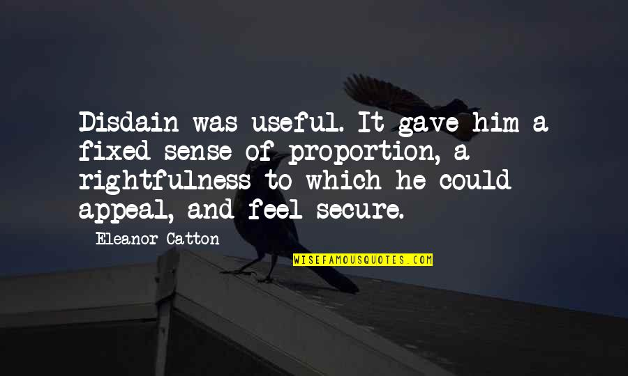 Catton Quotes By Eleanor Catton: Disdain was useful. It gave him a fixed