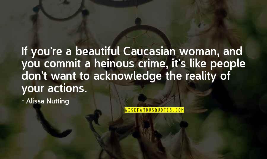 Caucasian's Quotes By Alissa Nutting: If you're a beautiful Caucasian woman, and you