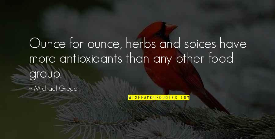 Caucasian's Quotes By Michael Greger: Ounce for ounce, herbs and spices have more