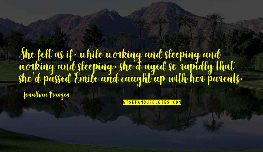 Caught Sleeping Quotes By Jonathan Franzen: She felt as if, while working and sleeping