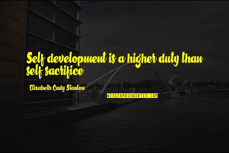Caught Up In The Moment Quotes By Elizabeth Cady Stanton: Self-development is a higher duty than self-sacrifice.