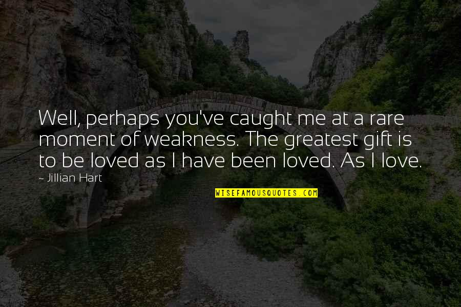 Caught Up In The Moment Quotes By Jillian Hart: Well, perhaps you've caught me at a rare