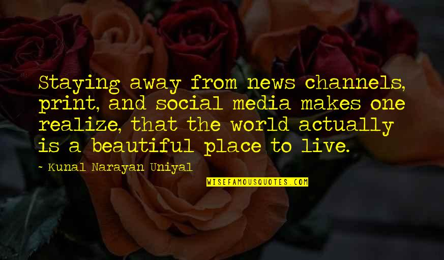 Caught Up In The Moment Quotes By Kunal Narayan Uniyal: Staying away from news channels, print, and social