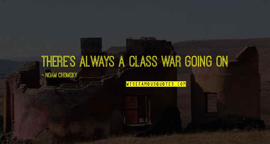 Caught Up In The Moment Quotes By Noam Chomsky: THERE'S ALWAYS A CLASS WAR GOING ON
