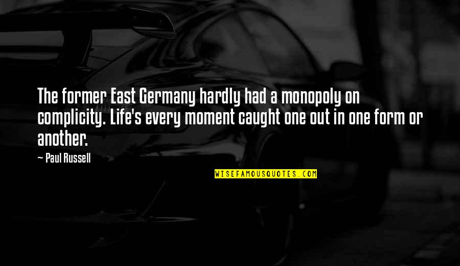 Caught Up In The Moment Quotes By Paul Russell: The former East Germany hardly had a monopoly
