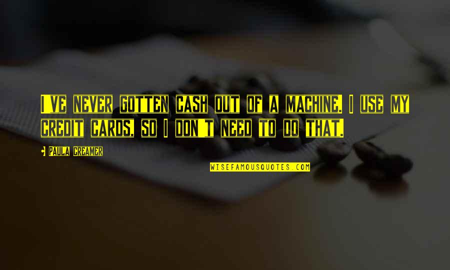 Caught Up In The Moment Quotes By Paula Creamer: I've never gotten cash out of a machine.
