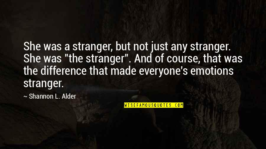Caught Up In The Moment Quotes By Shannon L. Alder: She was a stranger, but not just any