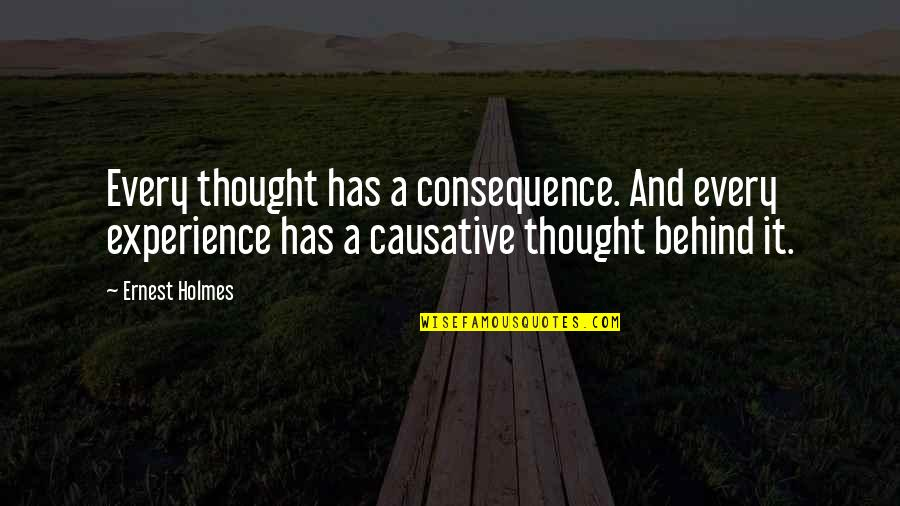 Causative Quotes By Ernest Holmes: Every thought has a consequence. And every experience
