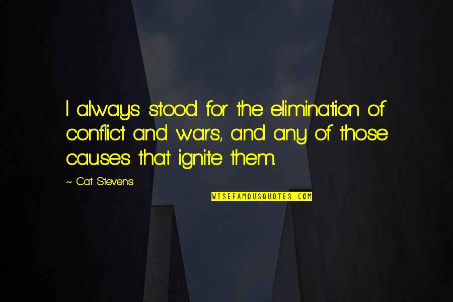 Causes Of War Quotes By Cat Stevens: I always stood for the elimination of conflict
