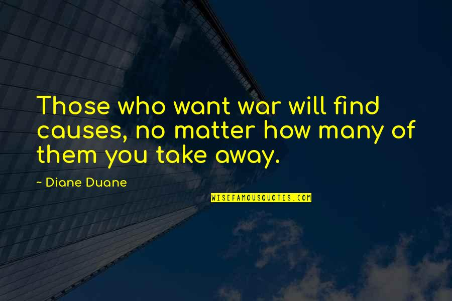 Causes Of War Quotes By Diane Duane: Those who want war will find causes, no