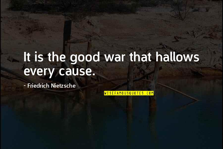 Causes Of War Quotes By Friedrich Nietzsche: It is the good war that hallows every