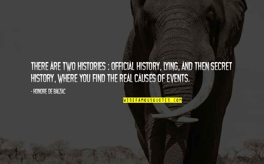 Causes Of War Quotes By Honore De Balzac: There are two histories : official history, lying,