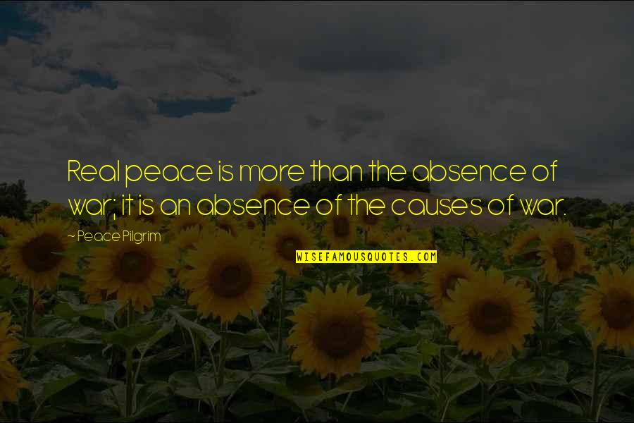 Causes Of War Quotes By Peace Pilgrim: Real peace is more than the absence of