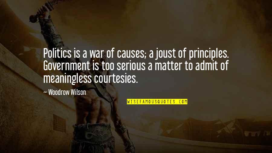 Causes Of War Quotes By Woodrow Wilson: Politics is a war of causes; a joust