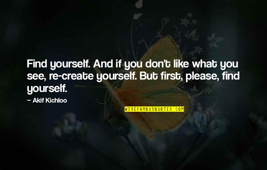Causing Harm Quotes By Akif Kichloo: Find yourself. And if you don't like what