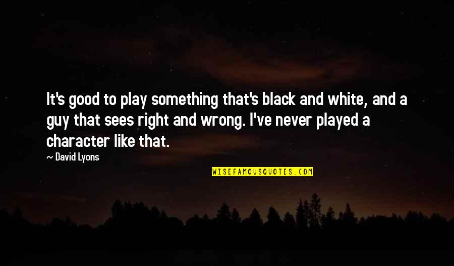 Causing Harm Quotes By David Lyons: It's good to play something that's black and