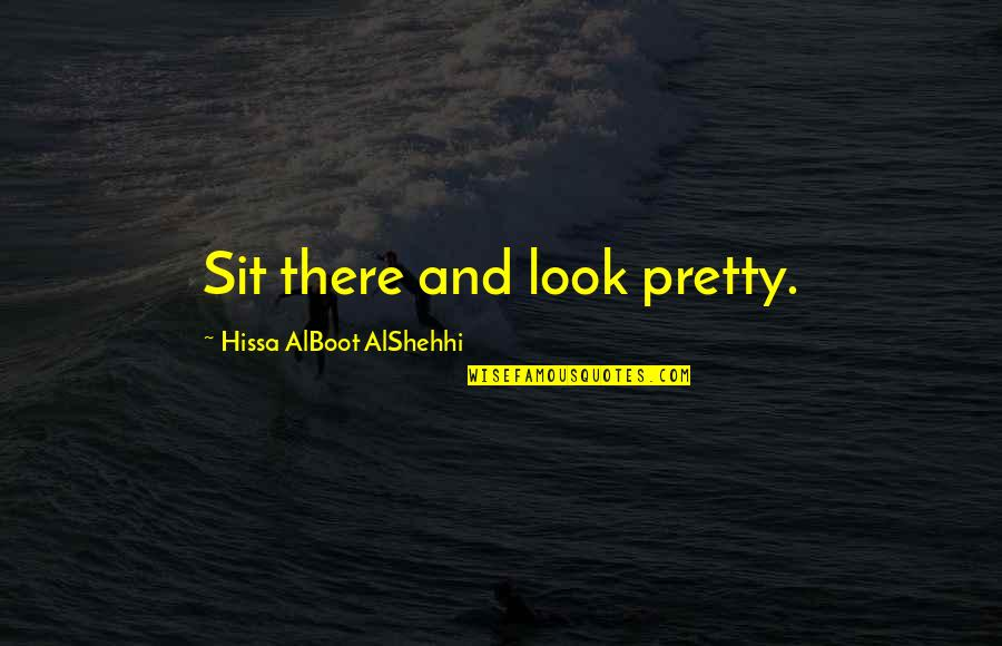 Causing Harm Quotes By Hissa AlBoot AlShehhi: Sit there and look pretty.