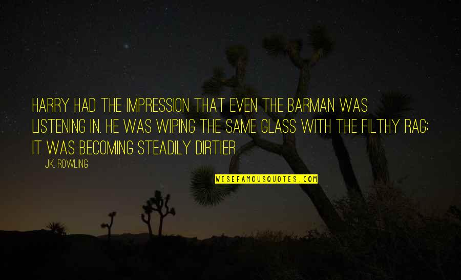 Causing Harm Quotes By J.K. Rowling: Harry had the impression that even the barman