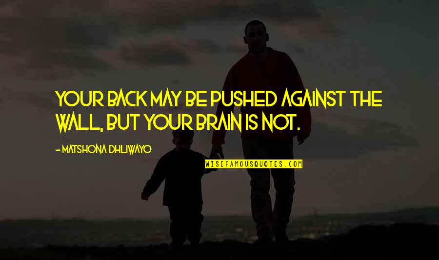 Causing Harm Quotes By Matshona Dhliwayo: Your back may be pushed against the wall,