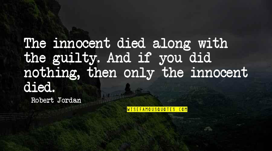 Cauthon Quotes By Robert Jordan: The innocent died along with the guilty. And