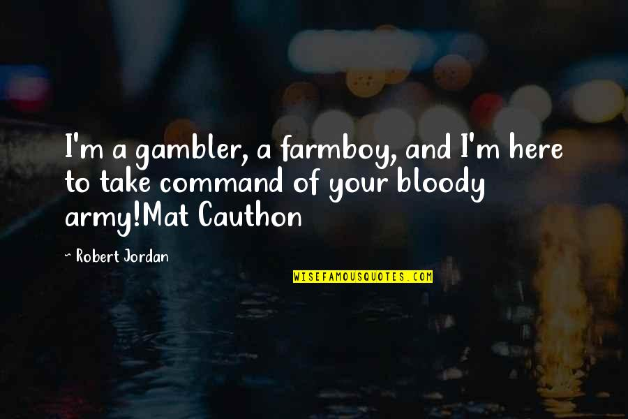 Cauthon Quotes By Robert Jordan: I'm a gambler, a farmboy, and I'm here