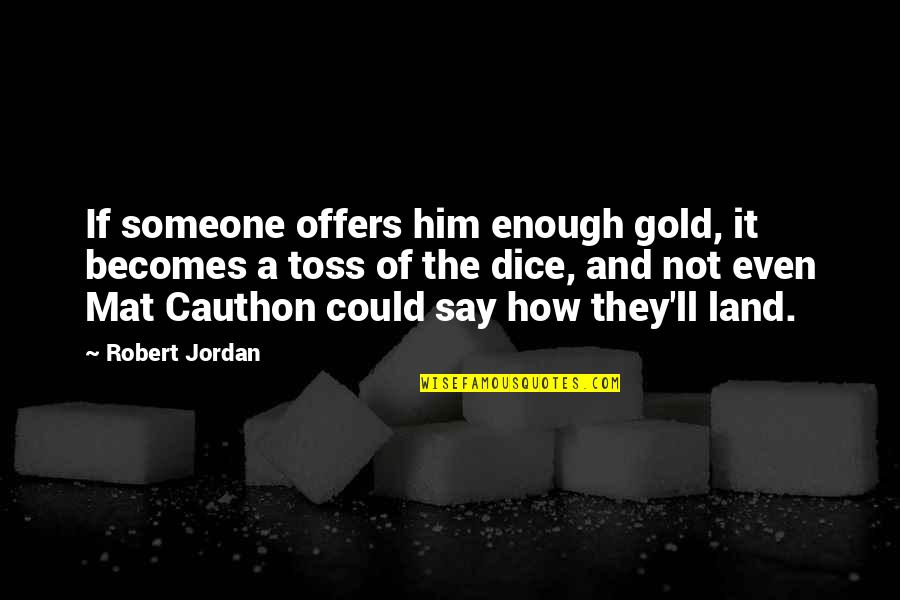 Cauthon Quotes By Robert Jordan: If someone offers him enough gold, it becomes